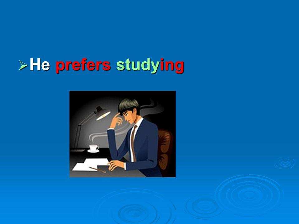  He prefers studying