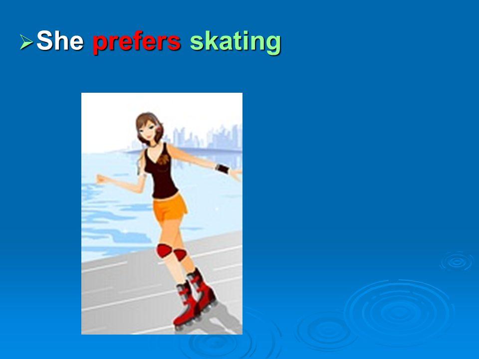 She prefers skating