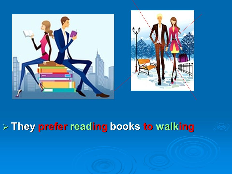  They prefer reading books to walking
