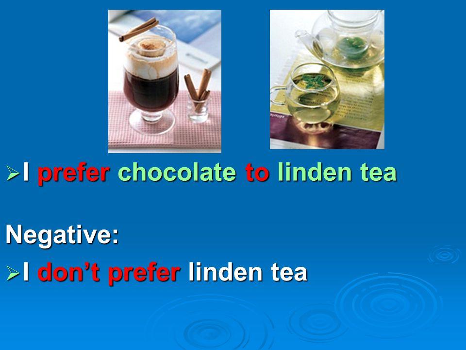  I prefer chocolate to linden tea Negative:  I don't prefer linden tea