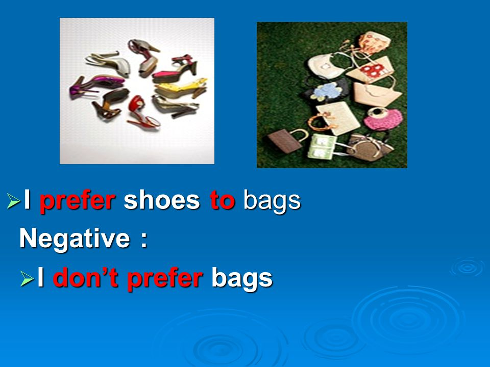  I prefer shoes to bags Negative :  I don't prefer bags