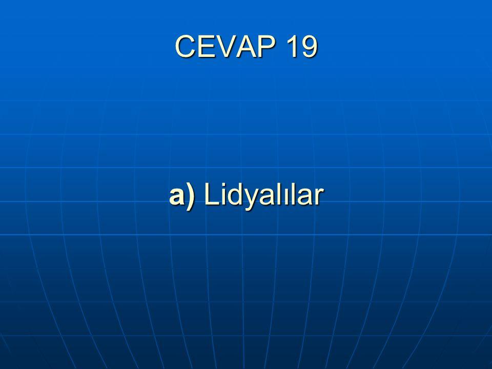 CEVAP 19 a) Lidyalılar