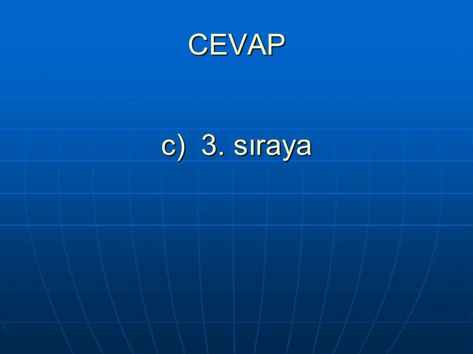 CEVAP c) 3. sıraya