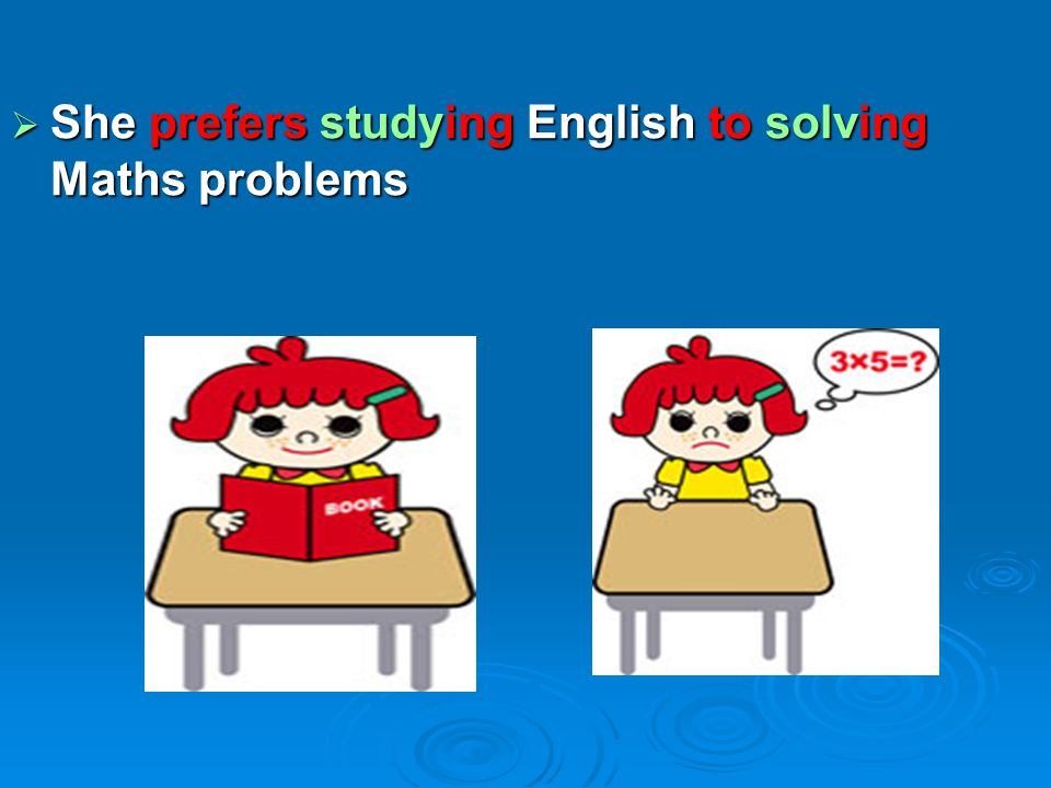  She prefers studying English to solving Maths problems