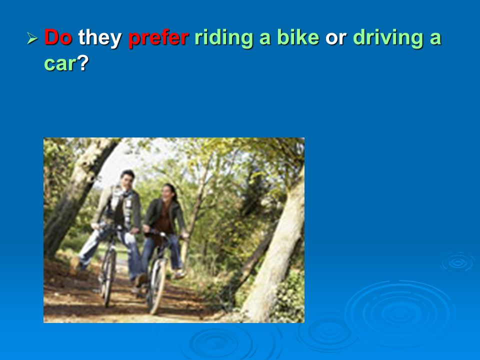  Do they prefer riding a bike or driving a car?