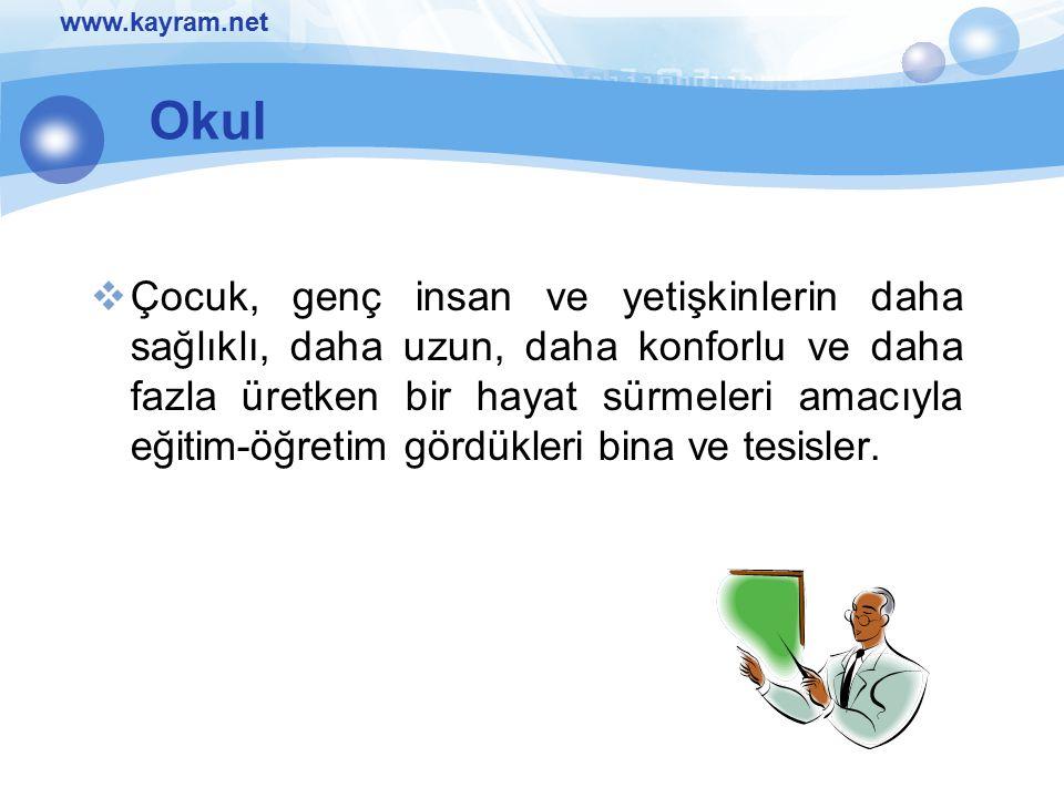 www.kayram.net Okul  Çocuk, genç insan ve yetişkinlerin daha sağlıklı, daha uzun, daha konforlu ve daha fazla üretken bir hayat sürmeleri amacıyla eğ