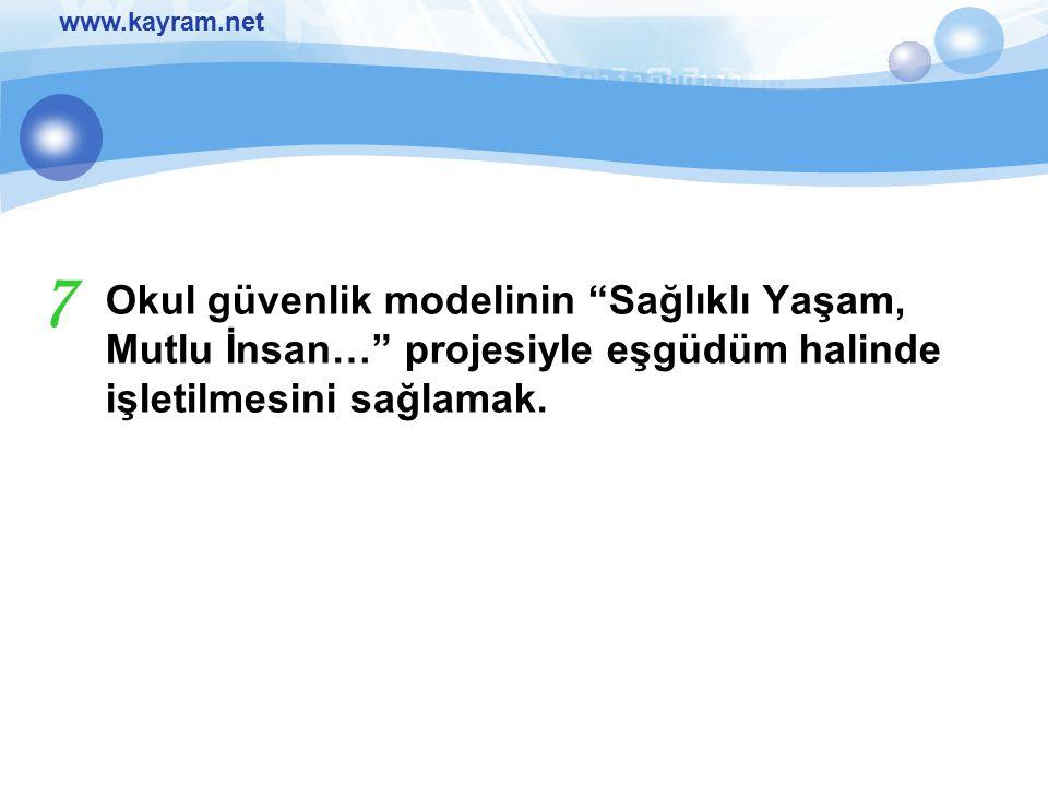 """www.kayram.net Okul güvenlik modelinin """"Sağlıklı Yaşam, Mutlu İnsan…"""" projesiyle eşgüdüm halinde işletilmesini sağlamak. 7"""