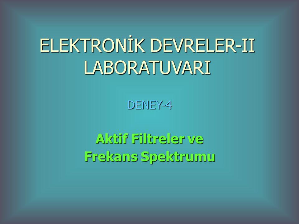 ELEKTRONİK DEVRELER-II LABORATUVARI DENEY-4 Aktif Filtreler ve Frekans Spektrumu