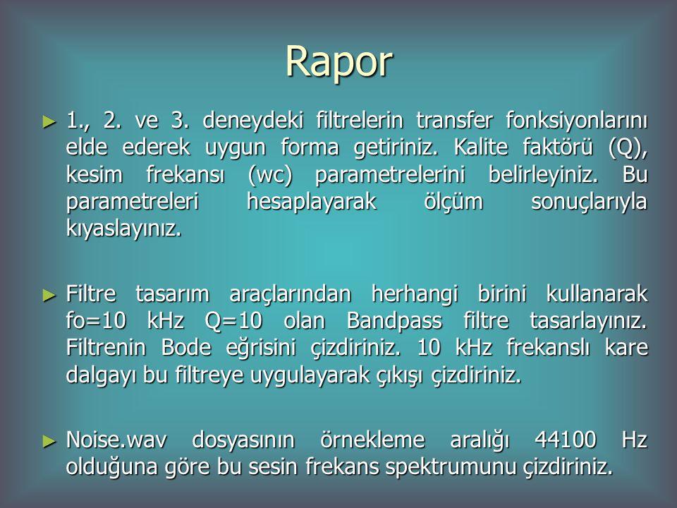 Rapor ► 1., 2. ve 3. deneydeki filtrelerin transfer fonksiyonlarını elde ederek uygun forma getiriniz. Kalite faktörü (Q), kesim frekansı (wc) paramet