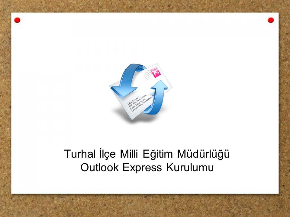 Turhal İlçe Milli Eğitim Müdürlüğü Outlook Express Kurulumu