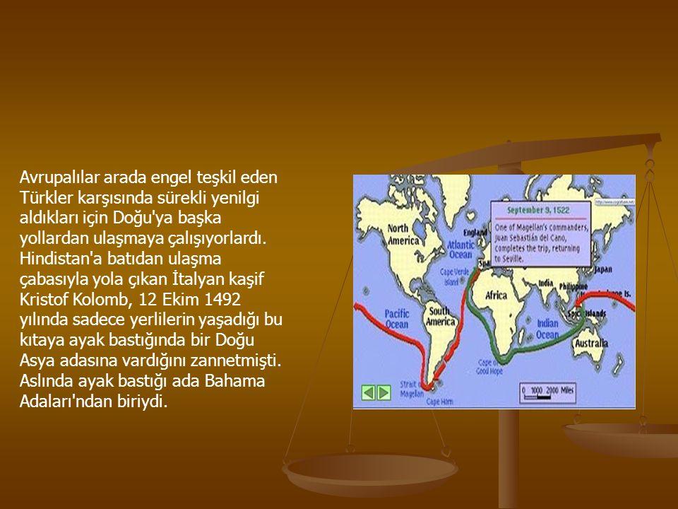 Avrupalılar arada engel teşkil eden Türkler karşısında sürekli yenilgi aldıkları için Doğu'ya başka yollardan ulaşmaya çalışıyorlardı. Hindistan'a bat