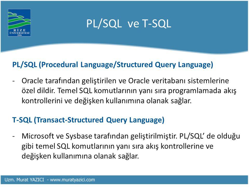 PL/SQL ve T-SQL PL/SQL (Procedural Language/Structured Query Language) -Oracle tarafından geliştirilen ve Oracle veritabanı sistemlerine özel dildir.