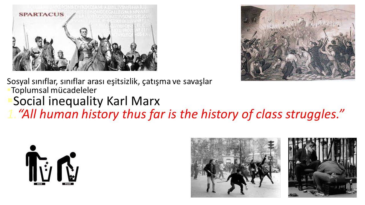 Sosyal sınıflar, sınıflar arası eşitsizlik, çatışma ve savaşlar  Toplumsal mücadeleler  Social inequality Karl Marx 1. All human history thus far is the history of class struggles.