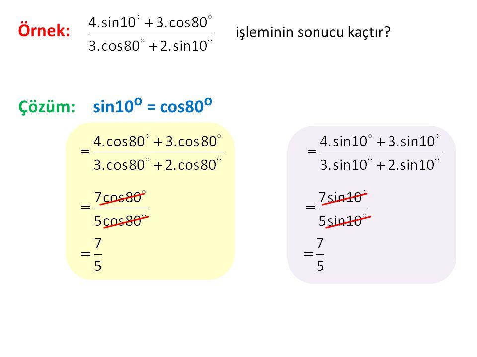 Örnek: işleminin sonucu kaçtır? Çözüm:sin10 o = cos80 o