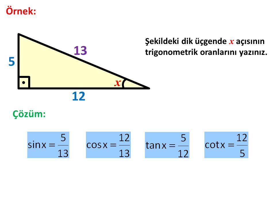 x Örnek: 5 12 Şekildeki dik üçgende x açısının trigonometrik oranlarını yazınız. Çözüm: 13