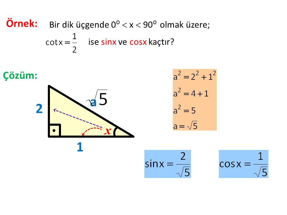 Örnek: ise sinx ve cosx kaçtır? x 2 1 a Çözüm: Bir dik üçgende 0 o  x  90 o olmak üzere;