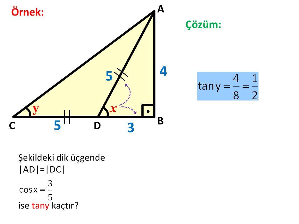Örnek: A B CD xy Şekildeki dik üçgende |AD|=|DC| ise tany kaçtır? Çözüm: 3 5 4 5