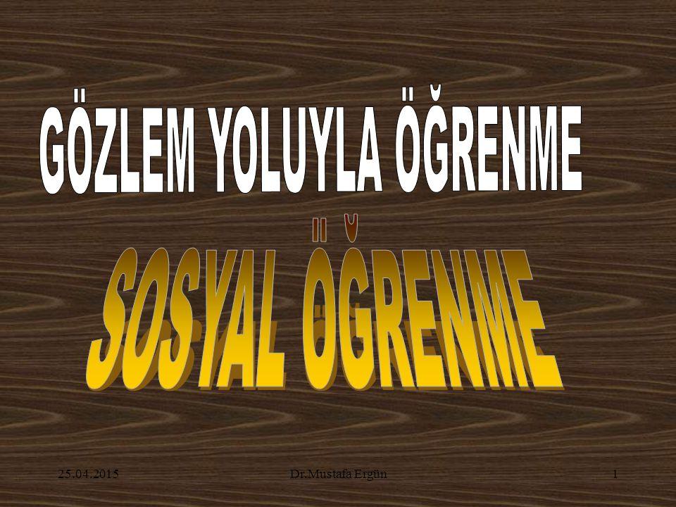25.04.2015Dr.Mustafa Ergün2 ÖĞRENME VE ÖĞRETMENİN KURAMSAL TEMELLERİ