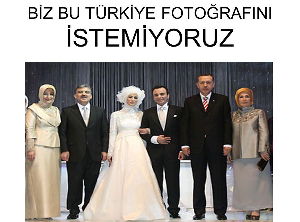BİZ BU TÜRKİYE FOTOĞRAFINI İSTEMİYORUZ