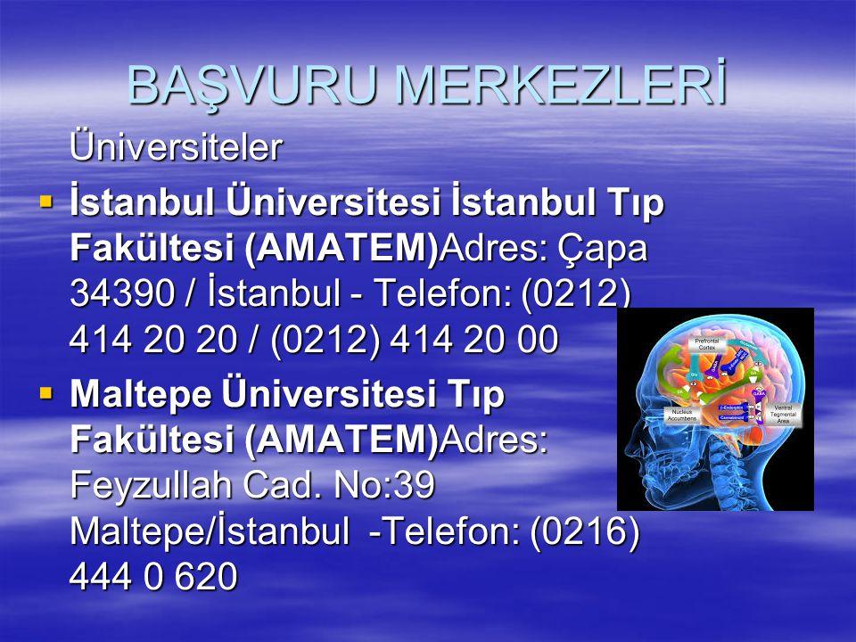 BAŞVURU MERKEZLERİ Üniversiteler Üniversiteler  İstanbul Üniversitesi İstanbul Tıp Fakültesi (AMATEM)Adres: Çapa 34390 / İstanbul - Telefon: (0212) 4