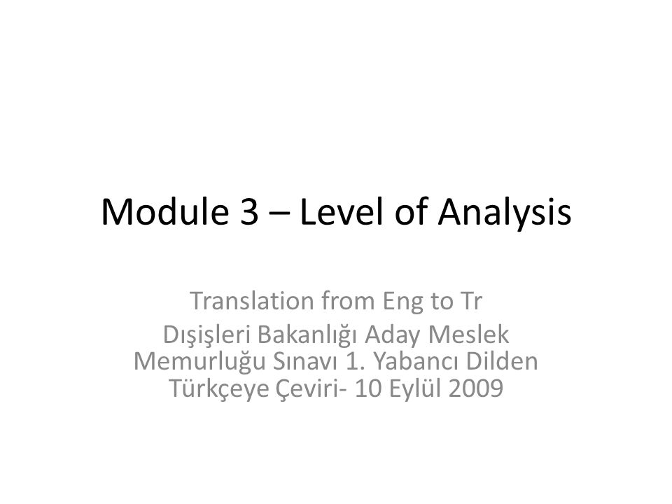 Module 3 – Level of Analysis Translation from Eng to Tr Dışişleri Bakanlığı Aday Meslek Memurluğu Sınavı 1. Yabancı Dilden Türkçeye Çeviri- 10 Eylül 2