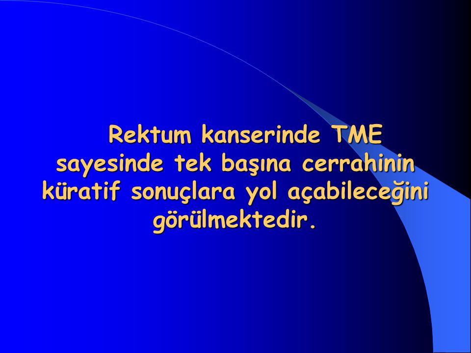 Rektum kanserinde TME sayesinde tek başına cerrahinin küratif sonuçlara yol açabileceğini görülmektedir. Rektum kanserinde TME sayesinde tek başına ce