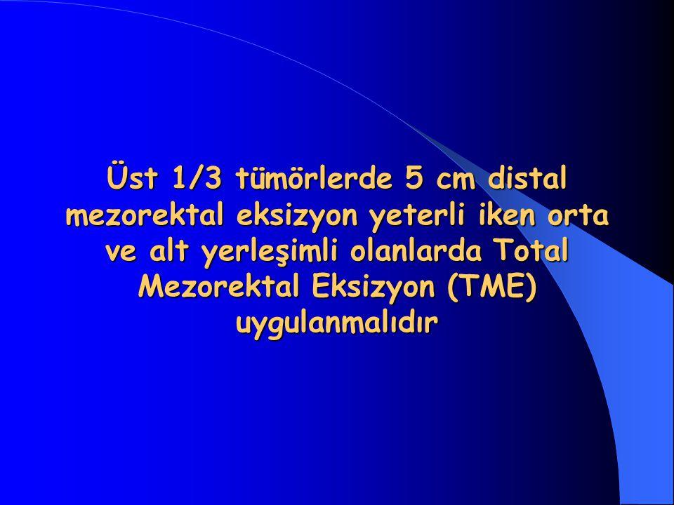 Üst 1/3 tümörlerde 5 cm distal mezorektal eksizyon yeterli iken orta ve alt yerleşimli olanlarda Total Mezorektal Eksizyon (TME) uygulanmalıdır