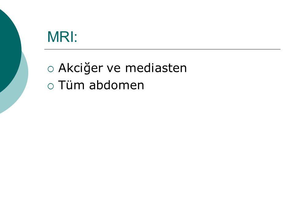 MRI:  Akciğer ve mediasten  Tüm abdomen