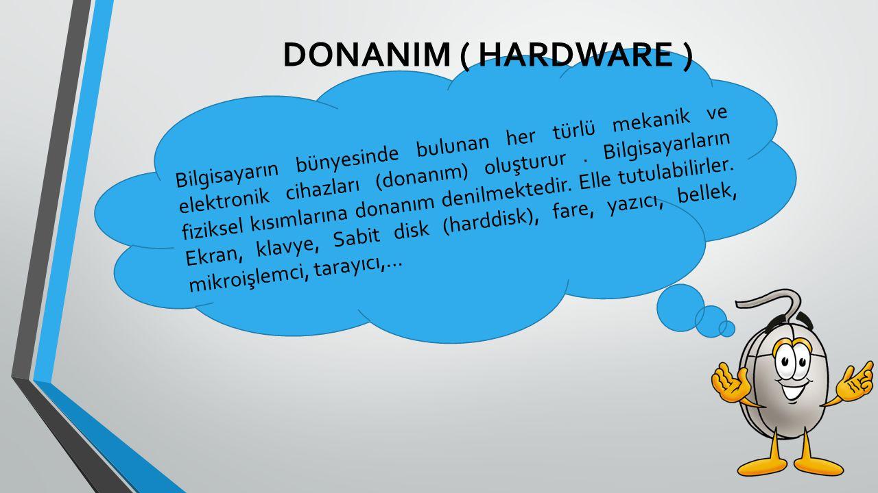 DONANIM ( HARDWARE ) Bilgisayarın bünyesinde bulunan her türlü mekanik ve elektronik cihazları (donanım) oluşturur. Bilgisayarların fiziksel kısımları