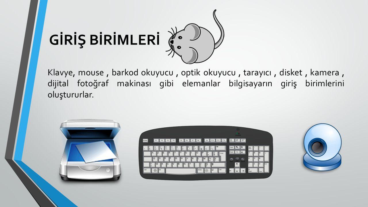 GİRİŞ BİRİMLERİ Klavye, mouse, barkod okuyucu, optik okuyucu, tarayıcı, disket, kamera, dijital fotoğraf makinası gibi elemanlar bilgisayarın giriş bi