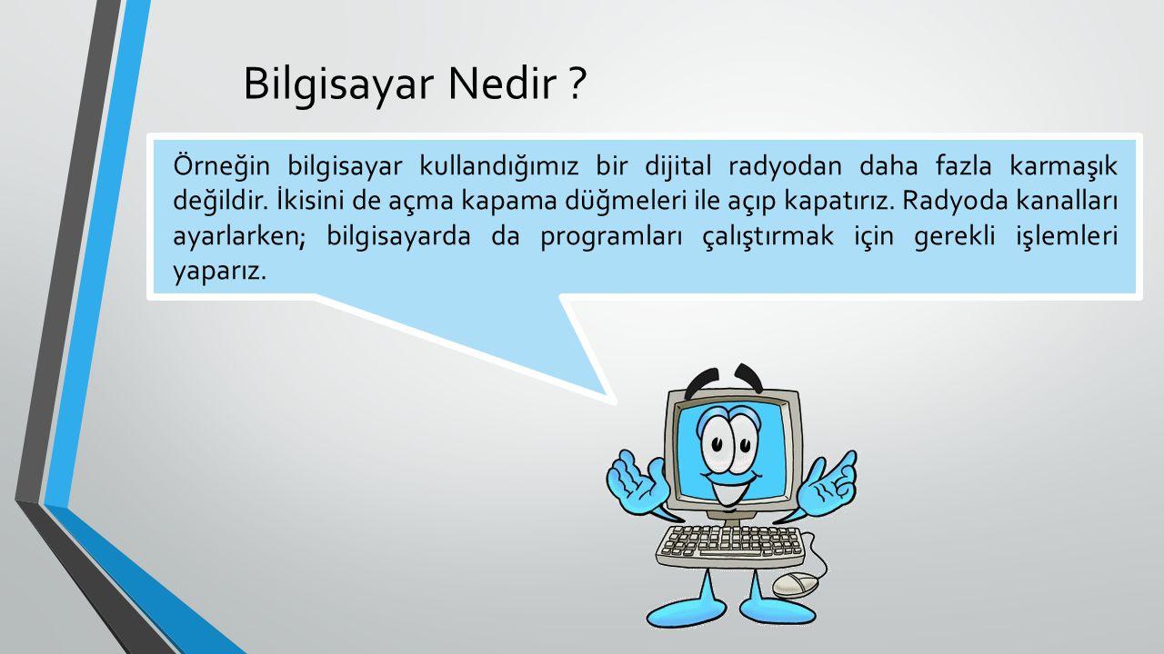 Bilgisayarlar ingilizce açılımıyla ( PC ) Personel Computer yada türkçesiyle kişisel bilgisayar anlamına gelir.