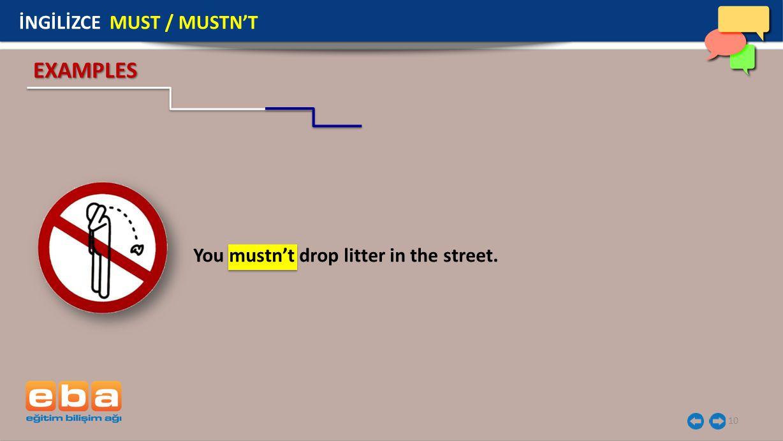 10 EXAMPLES You mustn't drop litter in the street. İNGİLİZCE MUST / MUSTN'T