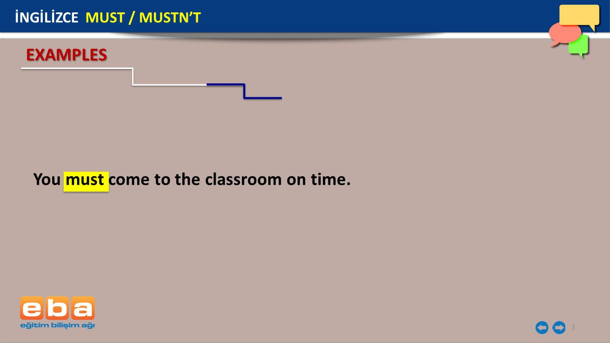 3 You must come to the classroom on time. EXAMPLES İNGİLİZCE MUST / MUSTN'T