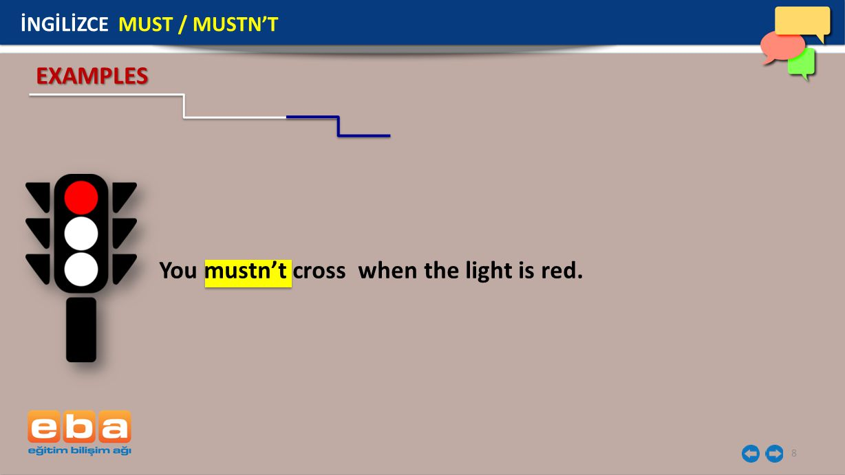 8 You mustn't cross when the light is red. EXAMPLES İNGİLİZCE MUST / MUSTN'T