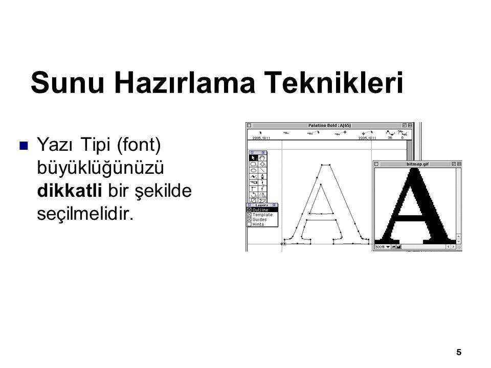 5 Sunu Hazırlama Teknikleri Yazı Tipi (font) büyüklüğünüzü dikkatli bir şekilde seçilmelidir.