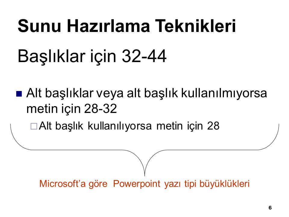 6 Başlıklar için 32-44 Alt başlıklar veya alt başlık kullanılmıyorsa metin için 28-32  Alt başlık kullanılıyorsa metin için 28 Microsoft'a göre Powerpoint yazı tipi büyüklükleri Sunu Hazırlama Teknikleri