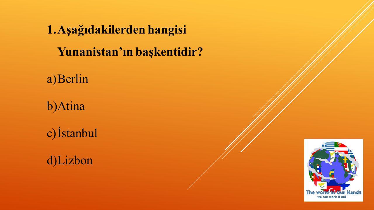 1.Aşağıdakilerden hangisi Yunanistan'ın başkentidir? a)Berlin b)Atina c)İstanbul d)Lizbon