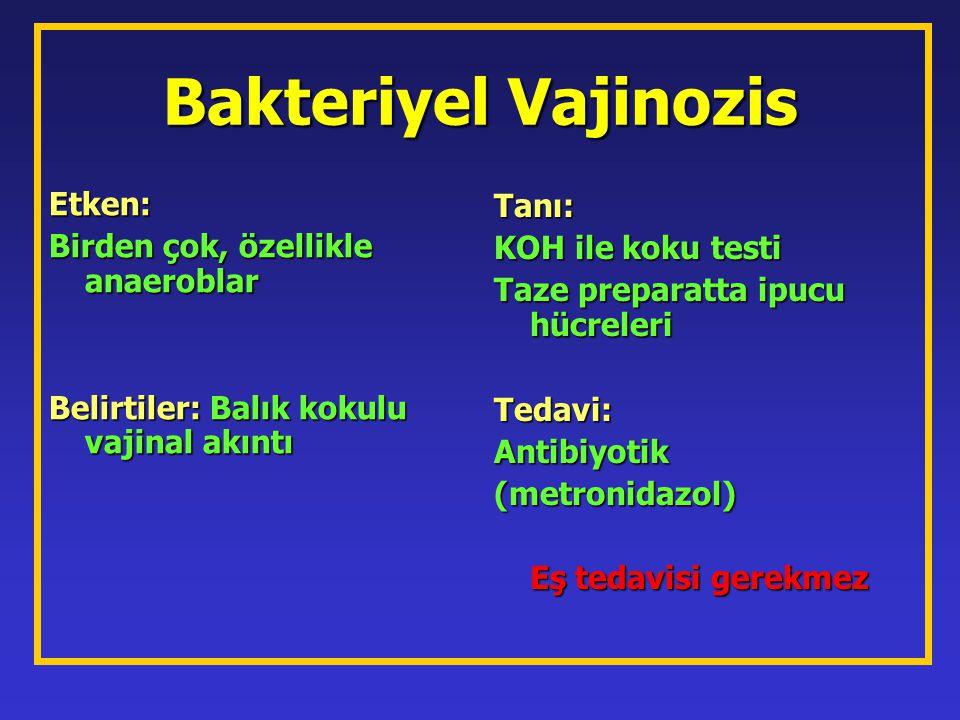 Bakteriyel Vajinozis Etken: Birden çok, özellikle anaeroblar Belirtiler: Balık kokulu vajinal akıntı Tanı: KOH ile koku testi Taze preparatta ipucu hü