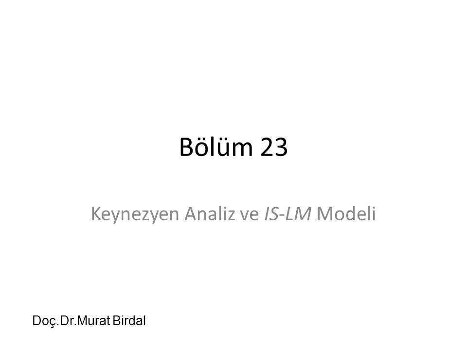 Bölüm 23 Keynezyen Analiz ve IS-LM Modeli Doç.Dr.Murat Birdal