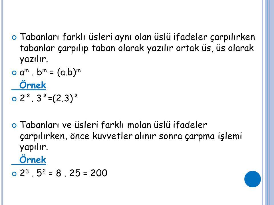 Tabanları farklı üsleri aynı olan üslü ifadeler çarpılırken tabanlar çarpılıp taban olarak yazılır ortak üs, üs olarak yazılır. a m. b m = (a.b) m Örn