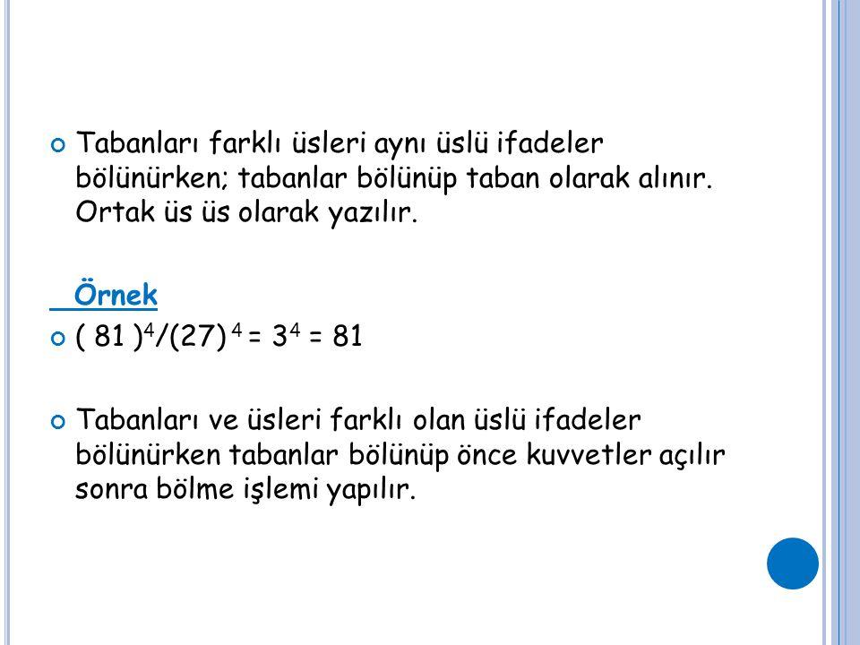Tabanları farklı üsleri aynı üslü ifadeler bölünürken; tabanlar bölünüp taban olarak alınır. Ortak üs üs olarak yazılır. Örnek ( 81 ) 4 /(27) 4 = 3 4