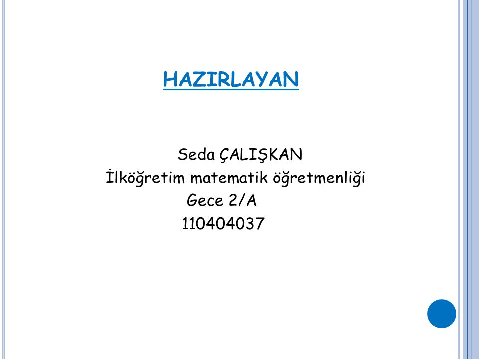 HAZIRLAYAN Seda ÇALIŞKAN İlköğretim matematik öğretmenliği Gece 2/A 110404037