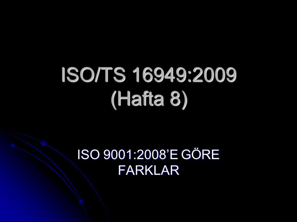 ISO/TS 16949:2009 (Hafta 8) ISO 9001:2008'E GÖRE FARKLAR