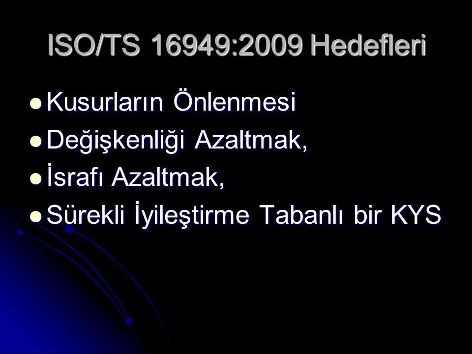 ISO/TS 16949:2009 Hedefleri Kusurların Önlenmesi Kusurların Önlenmesi Değişkenliği Azaltmak, Değişkenliği Azaltmak, İsrafı Azaltmak, İsrafı Azaltmak,