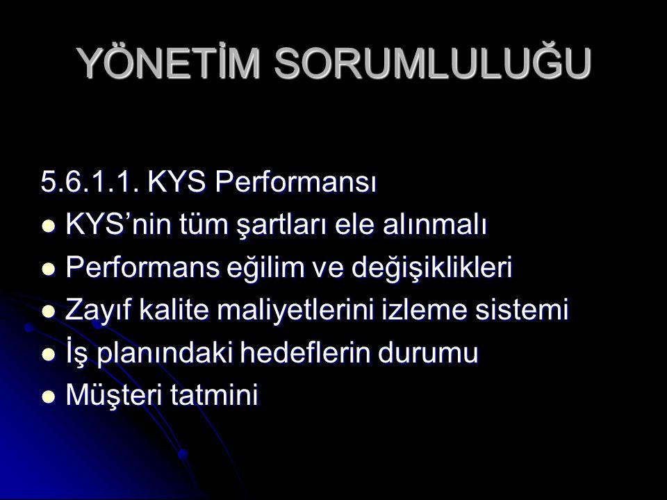 YÖNETİM SORUMLULUĞU 5.6.1.1. KYS Performansı KYS'nin tüm şartları ele alınmalı KYS'nin tüm şartları ele alınmalı Performans eğilim ve değişiklikleri P