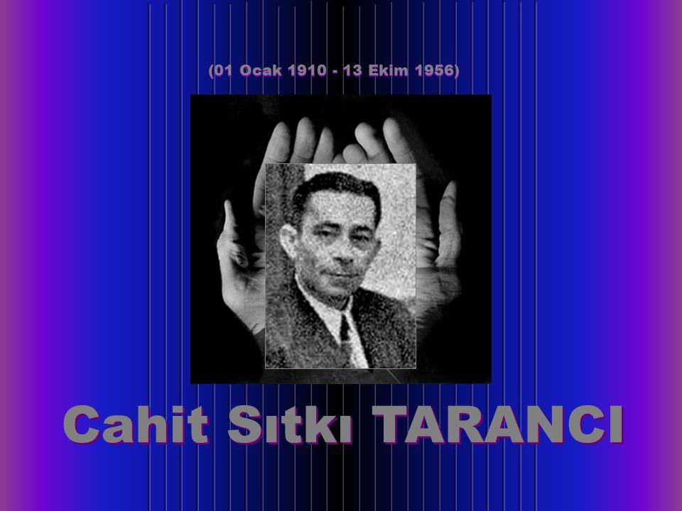 Cahit Sıtkı TARANCI (01 Ocak 1910 - 13 Ekim 1956)