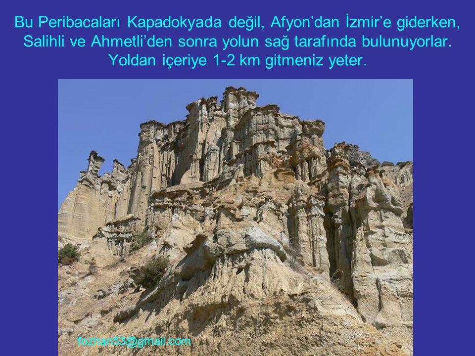 Bu Peribacaları Kapadokyada değil, Afyon'dan İzmir'e giderken, Salihli ve Ahmetli'den sonra yolun sağ tarafında bulunuyorlar. Yoldan içeriye 1-2 km gi