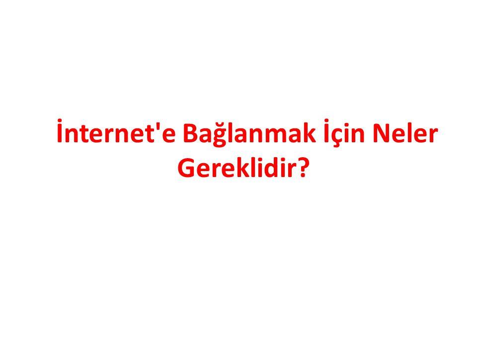 İnternet'e Bağlanmak İçin Neler Gereklidir?