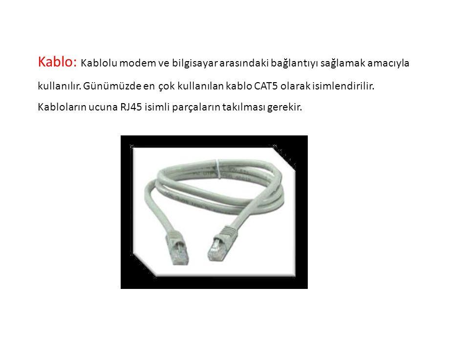 Kablo: Kablolu modem ve bilgisayar arasındaki bağlantıyı sağlamak amacıyla kullanılır. Günümüzde en çok kullanılan kablo CAT5 olarak isimlendirilir. K