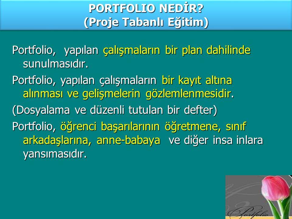 3 PORTFOLIO NEDİR? (Proje Tabanlı Eğitim) Portfolio, yapılan çalışmaların bir plan dahilinde sunulmasıdır. Portfolio, yapılan çalışmaların bir kayıt a